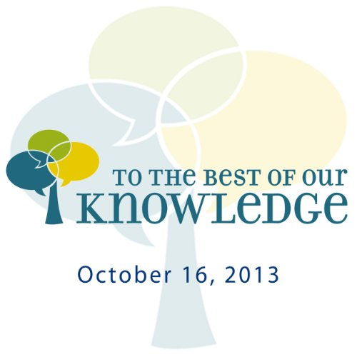 To the Best of Our Knowledge, 10-16-2013 cover art
