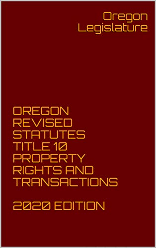 OREGON REVISED STATUTES TITLE 10 PROPERTY RIGHTS AND TRANSACTIONS 2020 EDITION (English Edition)