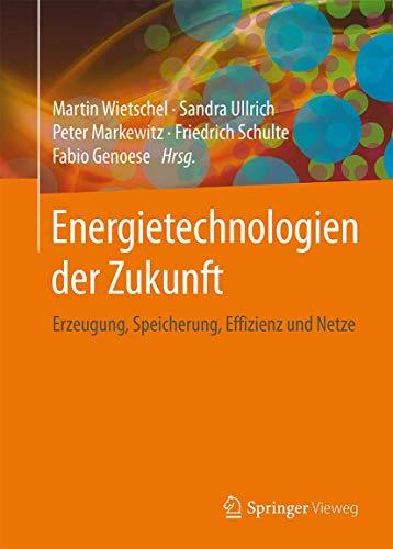 Energietechnologien der Zukunft: Erzeugung, Speicherung, Effizienz und Netze