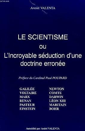 Le scientisme ou l'incroyable seduction d'une doctrine erronee