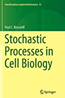 Stochastic Processes in Cell Biology (Interdisciplinary Applied Mathematics, 41)