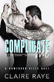Complicate Me: A Brother's Best Friend Road Trip Romance (Hawthorn Hills Duet Book 1)