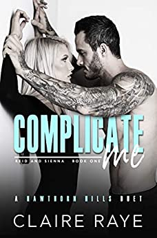 Complicate Me: A Brother's Best Friend Road Trip Romance (Hawthorn Hills Duet Book 1) by [Claire Raye]