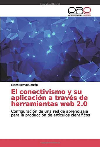 El conectivismo y su aplicación a través de herramientas web 2.0: Configuración de una red de aprendizaje para la producción de artículos científicos