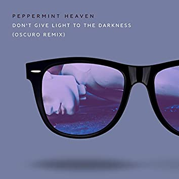 Don't Give Light to the Darkness (Oscuro Remix)