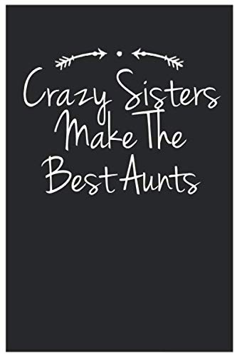 Crazy Sisters Make The Best Aunts Funny Sayings Vintage Arrow Novelty Birthday Gift: Cute Lined Notebook / Journal / Diary Gift idea for Best Friend & ... Blank pages, 6x9 inches, Matte Finish Cover