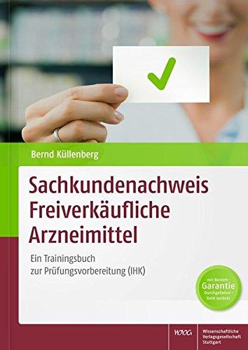 Sachkundenachweis Freiverkäufliche Arzneimittel: Ein Trainingsbuch zur Prüfungsvorbereitung (IHK)