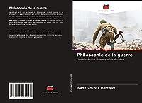 Philosophie de la guerre: Une introduction thématique à la discipline