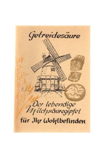 Getreidesäure - der lebendige Milchsäuregipfel für Ihr Wohlbefinden Erfahrungen mit der Getreide-Brot-Milchsäure.