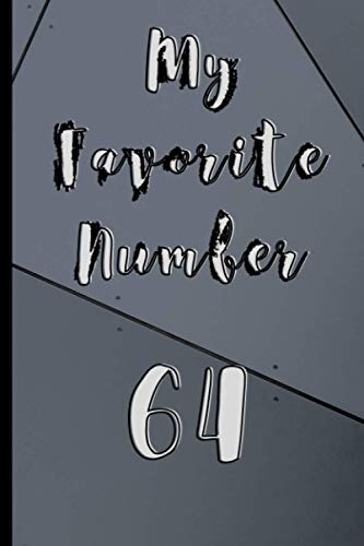 """My Favorite Number 64: Journal and Notebook - Composition Size (6""""x9"""") With 120 Lined Pages, Perfect for Journal, Doodling, Sketching and Notes"""