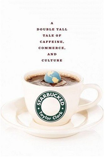 STARBUCKED: A DOUBLE TALL: A Double Tall Tale of Caffeine, Commerce, and Culture