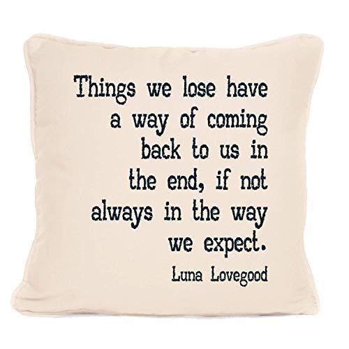 Luna Lovegood - Cojín con cojín con frase «Things We Loose Have A Way Of Coming», ideal como regalo para Navidad, cumpleaños o cualquier otra ocasión, 45,7 x 45,7 cm