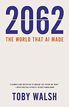 2062: The World that AI Made by [Toby Walsh]