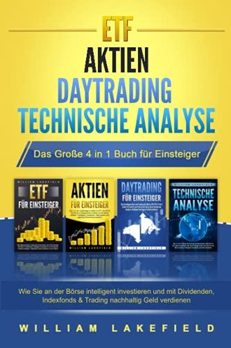ETF | AKTIEN | DAYTRADING | TECHNISCHE ANALYSE - Das Große 4 in 1 Buch für Einsteiger: Wie Sie an der Börse intelligent investieren und mit Dividenden, Indexfonds & Trading nachhaltig Geld verdienen