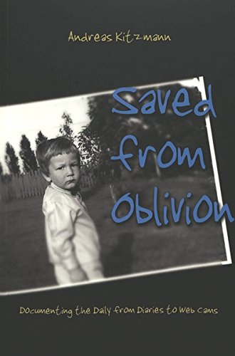 Saved from Oblivion: Documenting the Daily from Diaries to Web Cams (Digital Formations, Band 11)