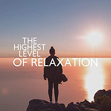 The Highest Level of Relaxation - Discover New, Highly Relaxing New Age Instrumental Music