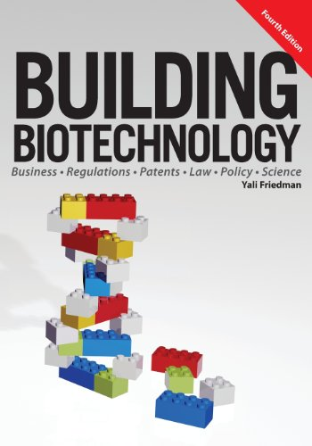Compare Textbook Prices for Building Biotechnology: Biotechnology Business, Regulations, Patents, Law, Policy and Science 4 Edition ISBN 9781934899298 by Friedman, Yali