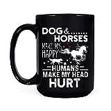 Los perros y los caballos me hacen feliz Los seres humanos hacen que me duela la cabeza Taza de café negra