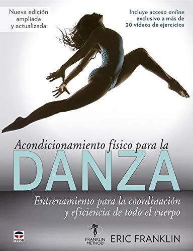 Acondicionamiento Físico Para La Danza: Entrenamiento para la coordinación y eficiencia de todo el cuerpo
