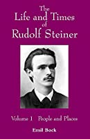 The Life and Times of Rudolf Steiner: People and Places