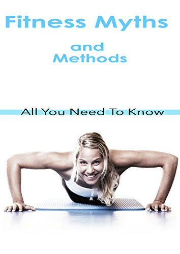 Fitness Myths and Methods: All You Need To Know (English Edition)