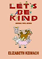 Let's be Kind,: Animal Wellbeing