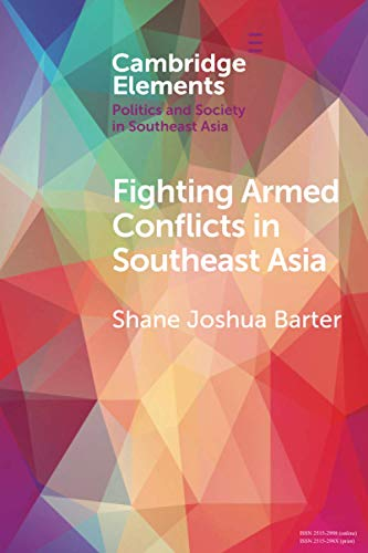 Compare Textbook Prices for Fighting Armed Conflicts in Southeast Asia Elements in Politics and Society in Southeast Asia  ISBN 9781108722414 by Barter, Shane Joshua