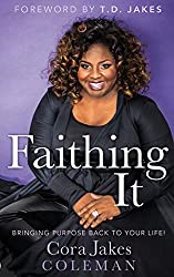 Faithing It: Bring Purpose Back to Your Life! by Cora Jakes Coleman