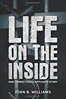 Life on the Inside: One Correctional Officer's Story