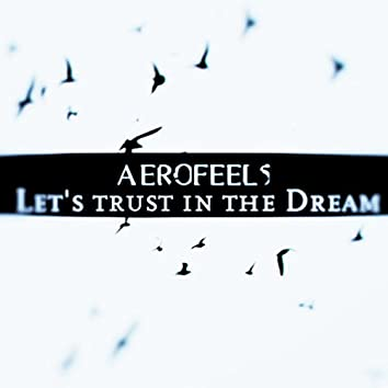 Let's trust in the Dream