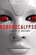 By Daniel H. Wilson: Robopocalypse: A Novel