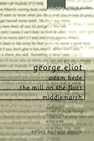 George Eliot Adam Bede, the Mill on the Floss, Middlemarch: Essays, Articles, Reviews (Columbia Critical Guides)