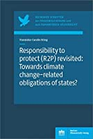 Responsibility to protect (R2P) revisited: Towards climate change-related obligations of states?