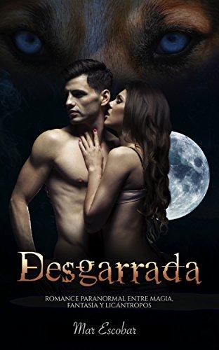 Desgarrada: Romance Paranormal entre Magia, Fantasía y Licántropos ...