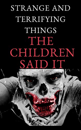 Strange and terrifying things  The children  said it : story of horror , Short Horror Stories Collection , (English Edition)