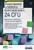 Quesiti a risposta aperta su 24 CFU: Conoscenze e competenze antropo-psico-pedagogiche (Concorso a cattedra)
