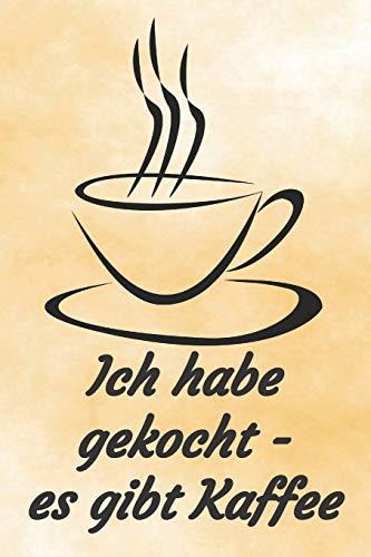 Ich habe gekocht - es gibt Kaffee: Notizbuch Journal Rezeptheft zum Einschreiben von eigenen Kaffeerezepten für den Kaffeeliebhaber, Barista, Hobbykoch, Gourmet und Feinschmecker