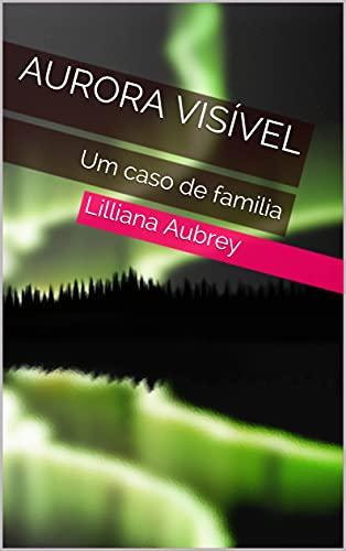 Aurora Visível: Um caso de familia