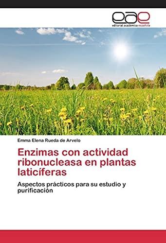 Enzimas con actividad ribonucleasa en plantas laticíferas: Aspectos prácticos para su estudio y purificación