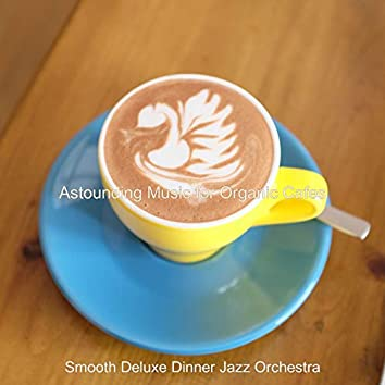Astounding Music for Organic Cafes