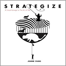 Strategize: A Visual Homage to The Art of War by [Joanne Chang]