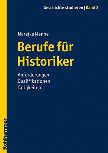 Berufe für Historiker - Anforderungen Qualifikationen Tätigkeiten (Geschichte studieren) by Mareike Menne (2010-09-30)