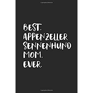 Best Appenzeller Sennenhund Mom Ever: Funny Notebook | Unique Journal For Proud Dog Moms | Dot Grid | 120 Dotted Pages | 6x9 | Journaling Gift Idea For Women & Girls | Individual Note Book, Notepad 45