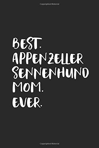 Best Appenzeller Sennenhund Mom Ever: Funny Notebook | Unique Journal For Proud Dog Moms | Dot Grid | 120 Dotted Pages | 6x9 | Journaling Gift Idea For Women & Girls | Individual Note Book, Notepad 1