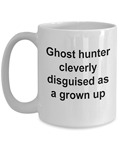 Sarcastic Funny Ghost Hunter Cleverly Disguised As A Grown Up Mug Best Unique Gift For Friend Him Her Women Men Paranormal Activity Space Exploration 11 Ounces or 15oz Cozy White Coffee Tea Cup