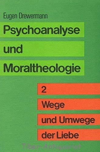 Psychoanalyse und Moraltheologie II. Wege und Umwege der Liebe