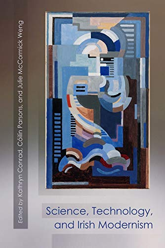 Science, Technology, and Irish Modernism (Irish Studies) by Kathryn Conrad