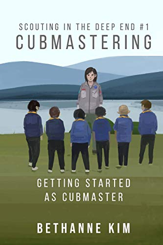 Cubmastering: Getting Started as Cubmaster (Scouting in the Deep End)