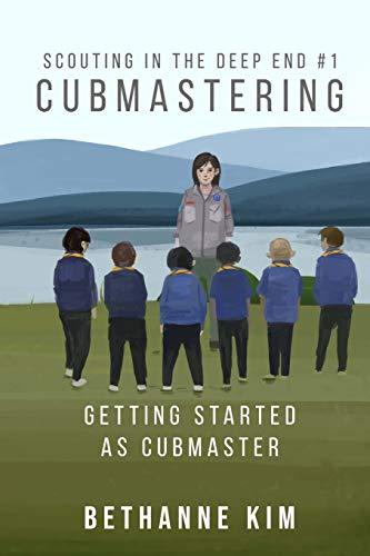 Cubmastering: Memulai sebagai Cubmaster (Scouting in the Deep End)