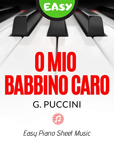 O Mio Babbino Caro (Oh My Dear Papa) – Puccini - Easy Piano Sheet Music Notes for Beginners - Video Tutorial: Teach Yourself How to Play - Popular, Romantic ... Song, Valentine's Day (English Edition)